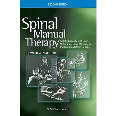 Spinal Manual Therapy: An Introduction to Soft Tissue Mobilization, Spinal Manipulation, Therapeutic & Home Exercises, Used Book