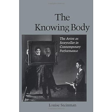 The Knowing Body: The Artist as Storyteller in Contemporary Performance, Used Book (9781556432026)