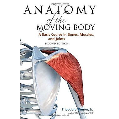 Anatomy of the Moving Body, Second Edition: A Basic Course in Bones Muscles and Joints Used Book (9781556437205)
