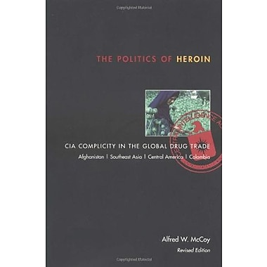 The Politics of Heroin: CIA Complicity in the Global Drug Trade Used Book (9781556524837)