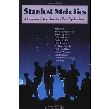 Stardust Melodies: A Biography of 12 of America's Most Popular Songs, Used Book (9781556525575)