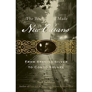 The World That Made New Orleans: From Spanish Silver to Congo Square Used Book (9781556529580)