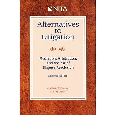 Alternatives to Litigation: Mediation, Arbitration and the Art of Dispute Resolution, Used Book (9781556817496)
