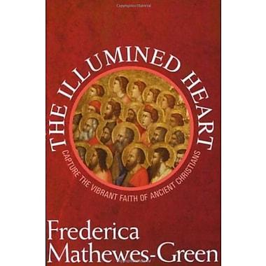 The Illumined Heart: Capture the Vibrant Faith of the Ancient Christians, Used Book (9781557255532)