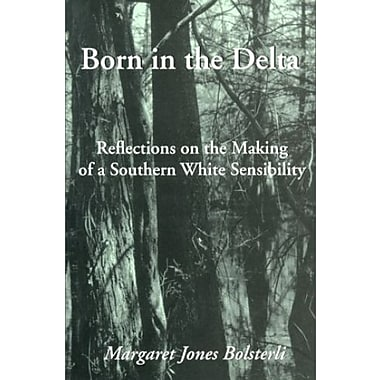 BORN IN THE DELTA: Reflections on the Making of a Southern White Sensibility, Used Book (9781557286161)