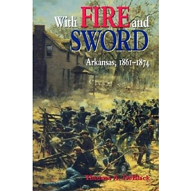 With Fire and Sword: Arkansas, 1861-1874 (Histories of Arkansas), Used Book (9781557287403)