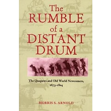 Rumble of a Distant Drum: The Quapaws and Old World Newcomers, 1673-1804, Used Book (9781557288394)