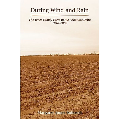 During Wind and Rain: The Jones Family Farm in the Arkansas Delta 1848 ??2006, Used Book (9781557288714)