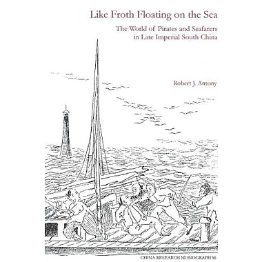Like Froth Floating on the Sea: The World of Pirates and Seafarers in Late Imperial South China, Used Book, (9781557290786)