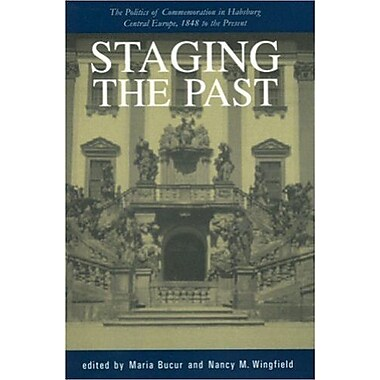 Staging the Past: The Politics of Commemoration in Habsburg Central Europe, 1848 to the Present, Used Book (9781557531612)