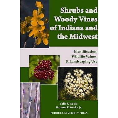 Shrubs & Woody Vines of Indiana & the Midwest: Identification, Wildlife Values, & Landscaping Use, Used Book