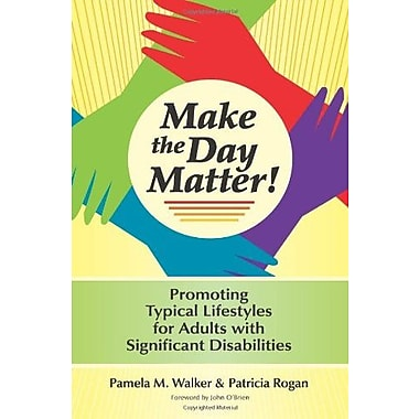 Make the Day Matter!: Promoting Typical Lifestyles for Adults with Significant Disabilities, Used Book (9781557667137)