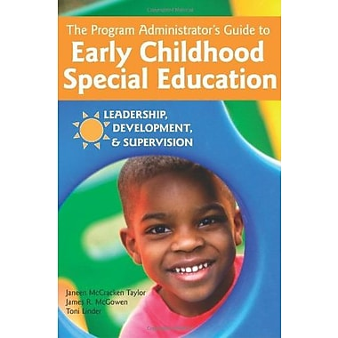 The Program Administrator's Guide to Early Childhood Special Education: Leadership, Development, and Supervision (9781557668059)