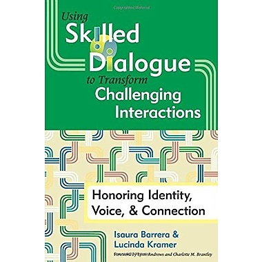 Using Skilled Dialogue to Transform Challenging Interactions: Honoring Identity, Voice, & Connection, New Book
