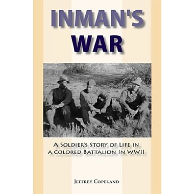 Inman's War: A Soldier's Story of Life in a Colored Battalion in WWII, New Book (9781557788603)
