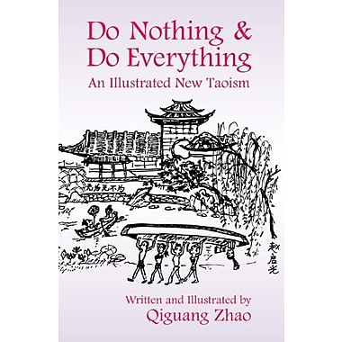 Do Nothing and Do Everything: An Illustrated New Taoism, New Book (9781557788894)