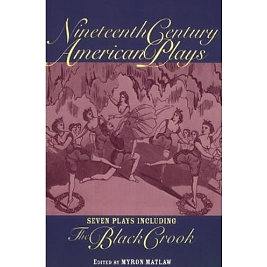 Nineteenth Century American Plays: Seven Plays Including The Black Crook, New Book (9781557834645)