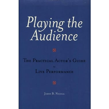 Playing the Audience: The Practical Actor's Guide to Live Performance, New Book (9781557834928)