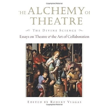 The Alchemy of Theatre - The Divine Science: Essays on Theatre and the Art of Collaboration, Used Book, (9781557836984)