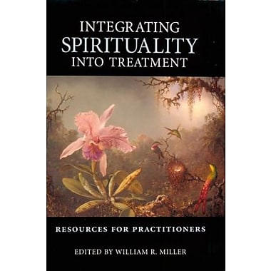 Integrating Spirituality Into Treatment: Resources for Practitioners, New Book (9781557985811)