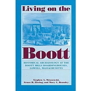 Living on the Boott: Historical Archaeology at the Boott Mills Boardinghouses of Lowell, Massachusetts, New Book