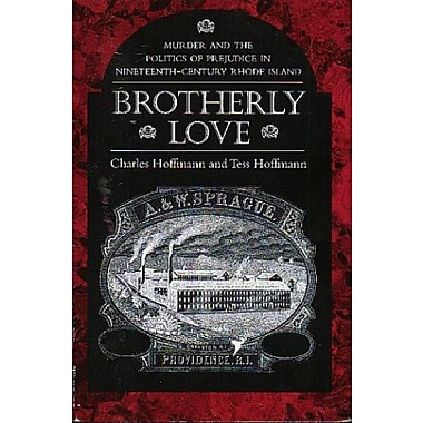 Brotherly Love: Murder and the Politics of Prejudice in Nineteenth-Century Rhode Island, Used Book (9781558491632)