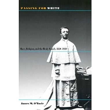 Passing for White: Race, Religion, and the Healy Family, 1820-1920, New Book (9781558494176)