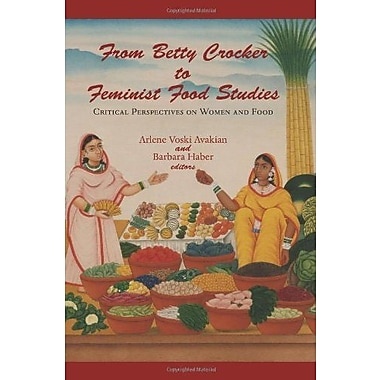 From Betty Crocker to Feminist Food Studies: Critical Perspectives on Women and Food, New Book (9781558495111)