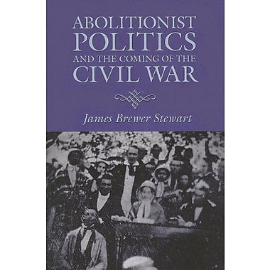 Abolitionist Politics and the Coming of the Civil War, New Book (9781558496354)