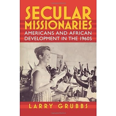 Secular Missionaries: Americans and African Development in the 1960s, Used Book, (9781558497344)