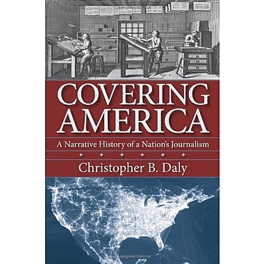 Covering America: A Narrative History of a Nation's Journalism, New Book (9781558499119)