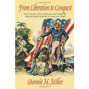 From Liberation to Conquest: The Visual and Popular Cultures of the Spanish-American War of 1898, Used Book (9781558499249)