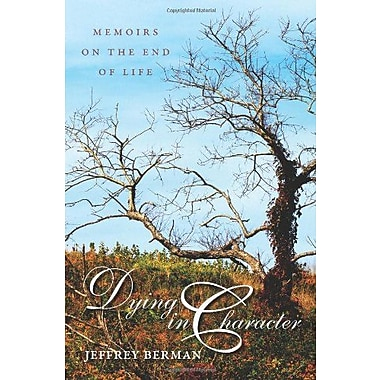 Dying in Character: Memoirs on the End of Life, Used Book (9781558499652)