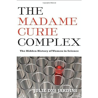 The Madame Curie Complex: The Hidden History of Women in Science Used Book (9781558616134)