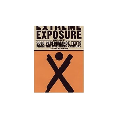 Extreme Exposure: An Anthology of Solo Performance Texts from the Twentieth Century, New Book (9781559361552)