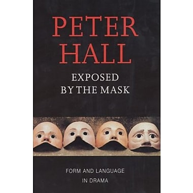 Exposed by the Mask: Form and Language in Drama (Playwrights Canada Press), New Book (9781559361903)