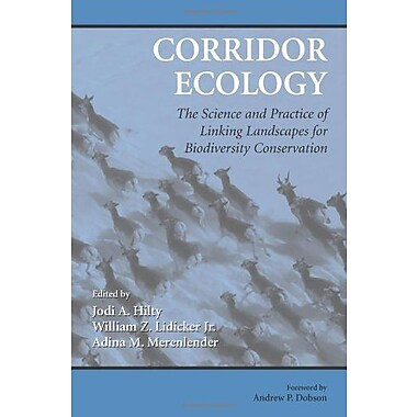 Corridor Ecology: The Science and Practice of Linking Landscapes for Biodiversity Conservation, New Book (9781559630962)