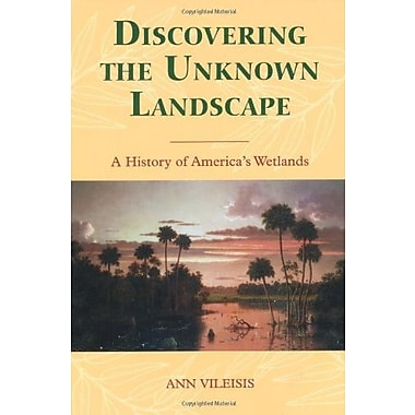 Discovering the Unknown Landscape: A History Of America's Wetlands, New Book (9781559633154)