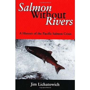 Salmon Without Rivers: A History Of The Pacific Salmon Crisis, New Book (9781559633611)