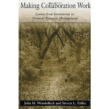 Making Collaboration Work: Lessons From Innovation In Natural Resource Managment, New Book (9781559634625)
