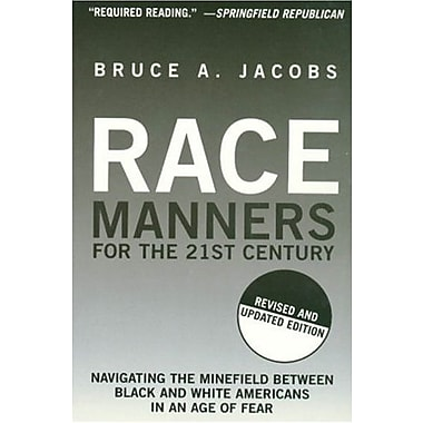 Race Manners for the 21st Century: Navigating the Minefield Between Black and White Americans in an Age of Fear (9781559708043)