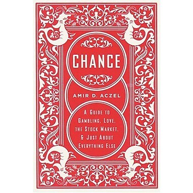 Chance: A Guide to Gambling, Love, the Stock Market, and Just About Everything Else, New Book (9781560257943)