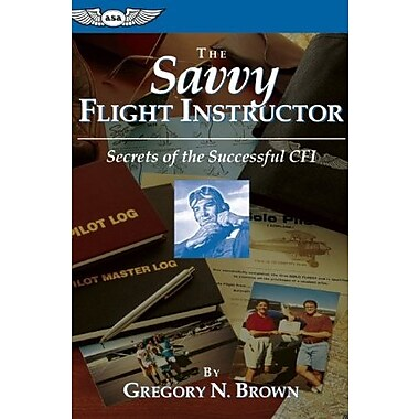 The Savvy Flight Instructor: Secrets of the Successful CFI, Used Book (9781560272960)