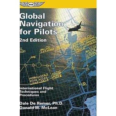 Global Navigation for Pilots: International Flight Techniques and Procedures (ASA Training Manuals), New Book (9781560273127)