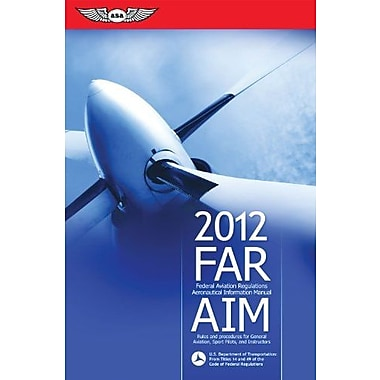 FAR/AIM 2012: Federal Aviation Regulations/Aeronautical Information Manual (FAR/AIM series), New Book (9781560278580)
