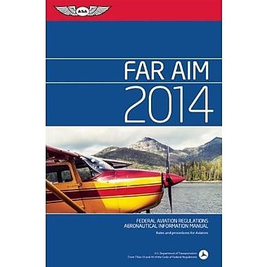 FAR/AIM 2014: Federal Aviation Regulations/Aeronautical Information Manual (FAR/AIM series), New Book (9781560279945)