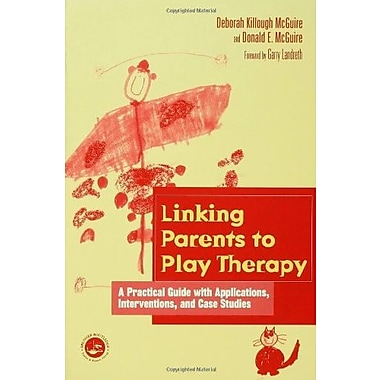 Linking Parents to Play Therapy: A Practical Guide with Applications, Interventions, and Case Studies (9781560328599), New Book