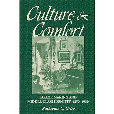 Culture and Comfort: Parlor Making and Middle-Class Identity, 1850-1930, New Book (9781560987161)