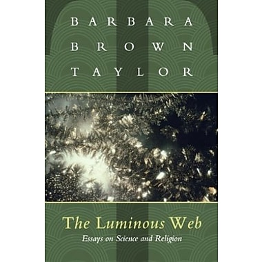 The Luminous Web: Essays on Science and Religion, New Book (9781561011698)
