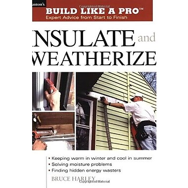 Insulate and Weatherize: For Energy Efficiency at Home (Taunton's Build Like a Pro), New Book (9781561585540)